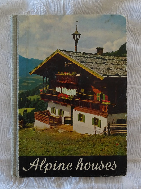 Alpine Houses and Their Furnishings by Dr. Franz Colleselli