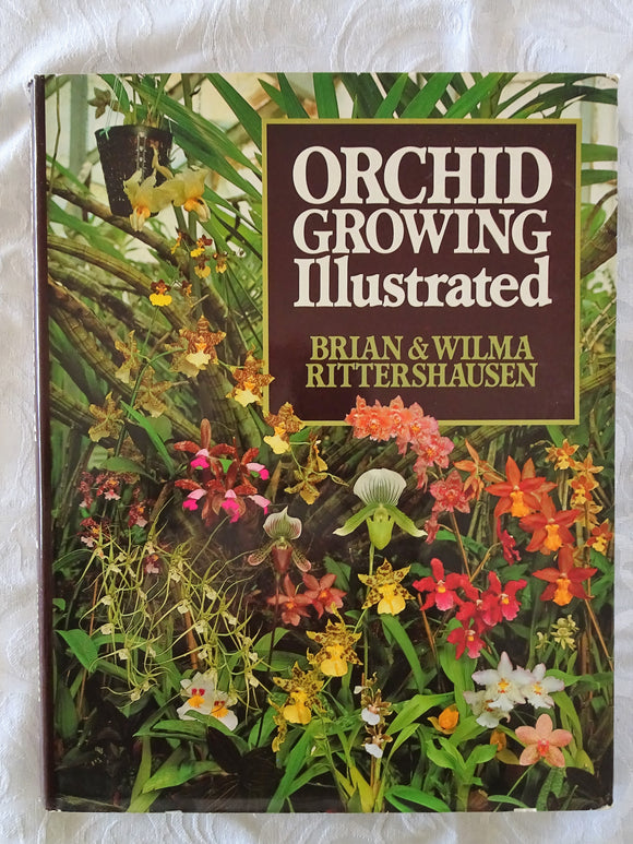 Orchid Growing Illustrated by Brian and Wilma Rittershausen