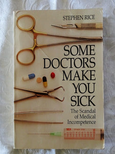 Some Doctors Make You Sick by Stephen Rice