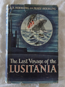 The Last Voyage of the Lusitania by A. A. and Mary Hoehling