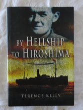 Load image into Gallery viewer, By Hellship to Hiroshima by Terence Kelly