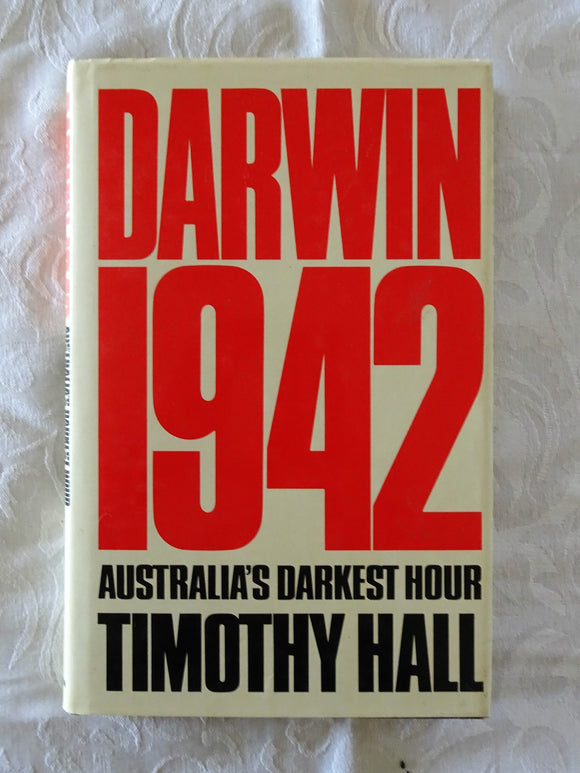 Darwin 1942 Australia's Darkest Hour by Timothy Hall