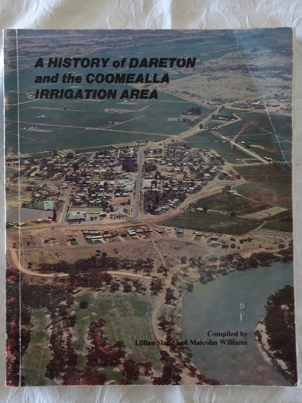A History of Dareton and the Coomealla Irrigation Area by Lillian Slade and Malcolm Williams