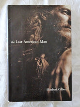 Load image into Gallery viewer, The Last American Man by Elizabeth Gilbert