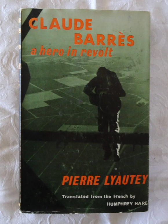 Claude Barres A Hero In Revolt by Pierre Lyautey