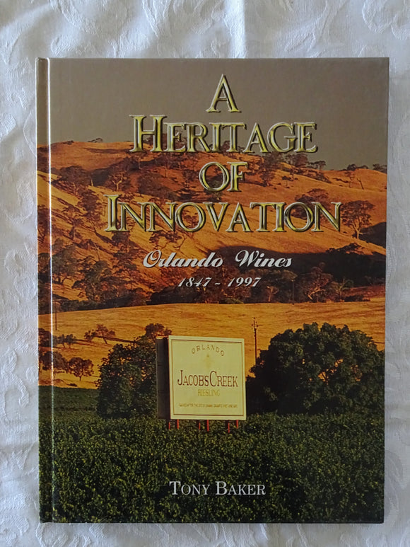 A Heritage of Innovation Orlando Wines 1847-1997 by Tony Baker