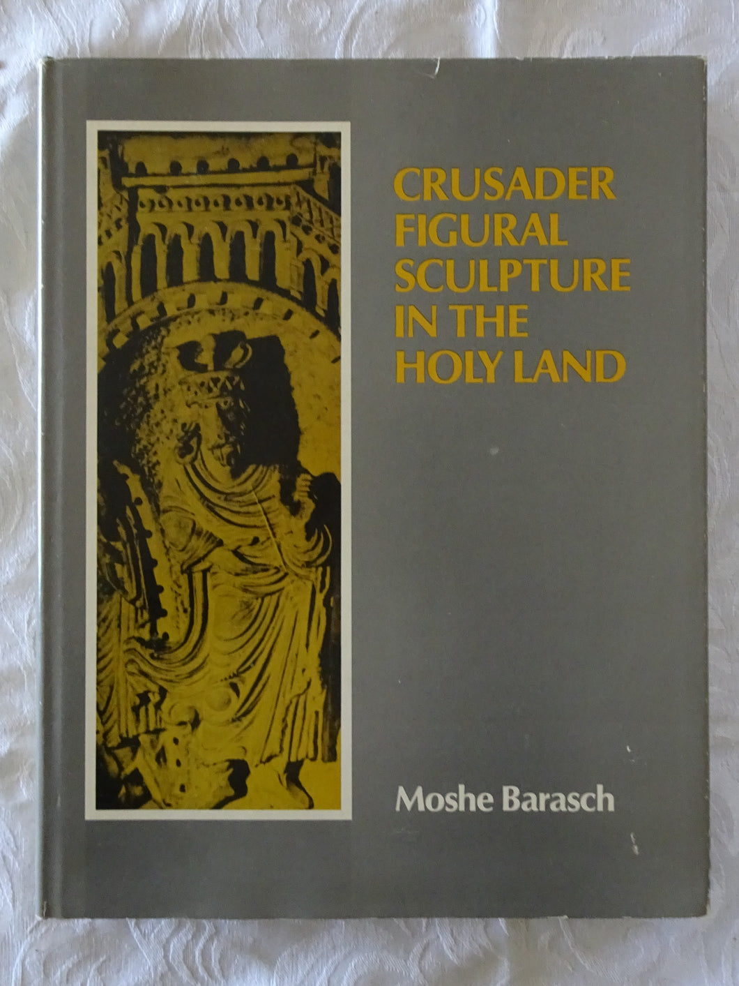 Crusader Figural Sculpture in the Holy Land by Moshe Barasch