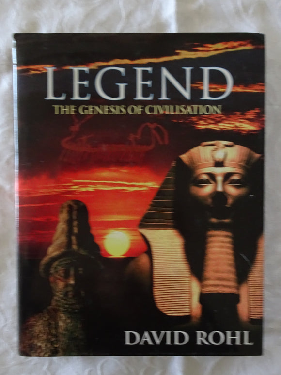 Legend The Genesis of Civilisation by David M. Rohl