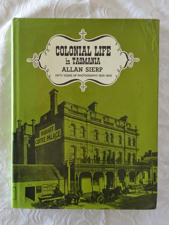 Colonial Life in Tasmania by Allan Sierp