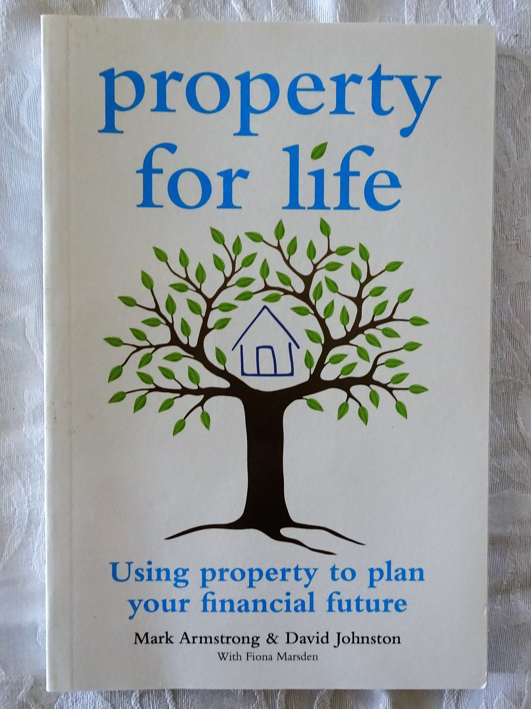 Property For Life by Mark Armstrong and David Johnston