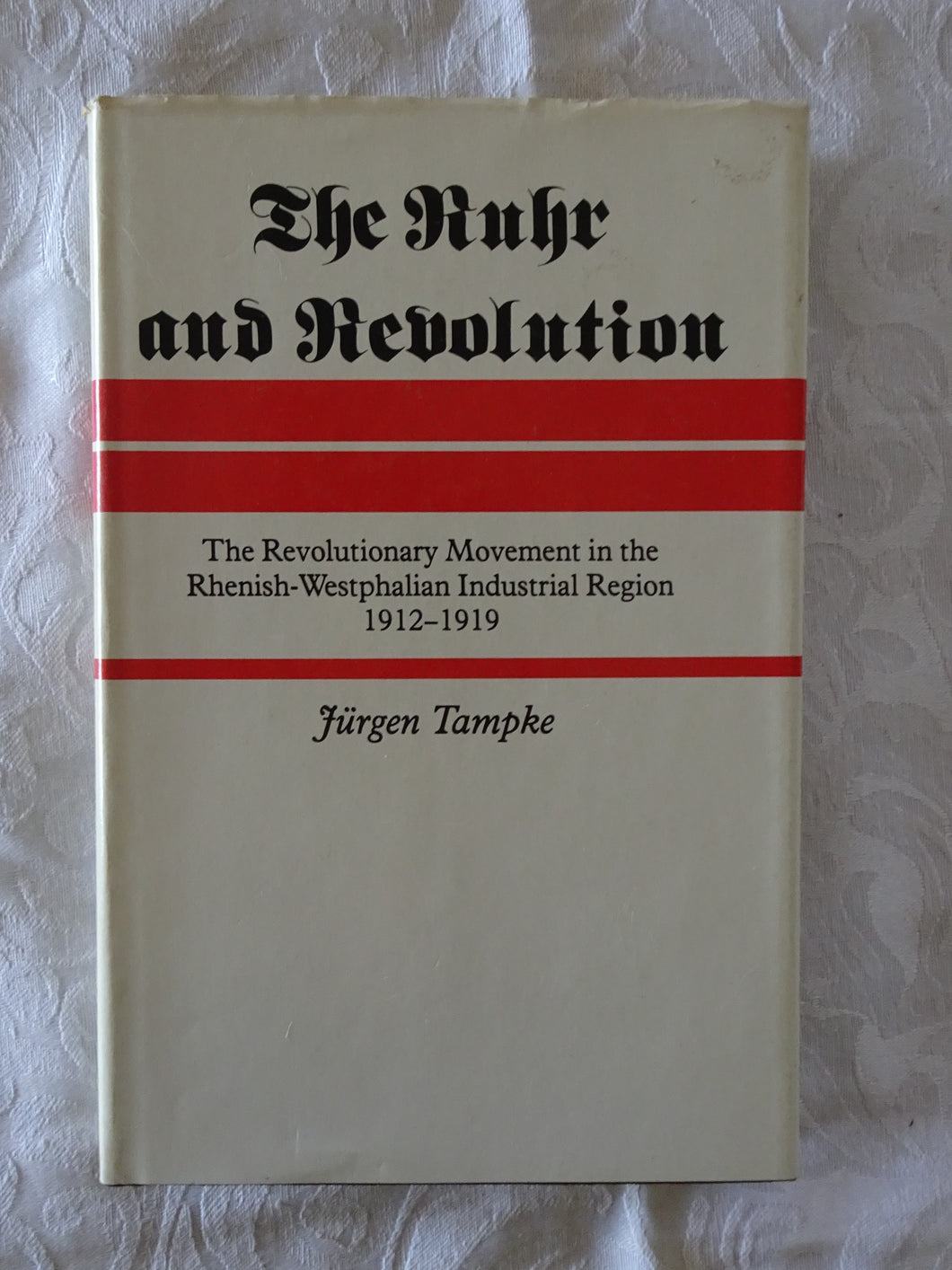 The Ruhr and Revolution by Jurgen Tampke