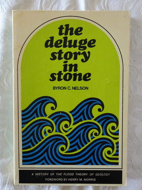 The Deluge Story In Stone by Byron C. Nelson