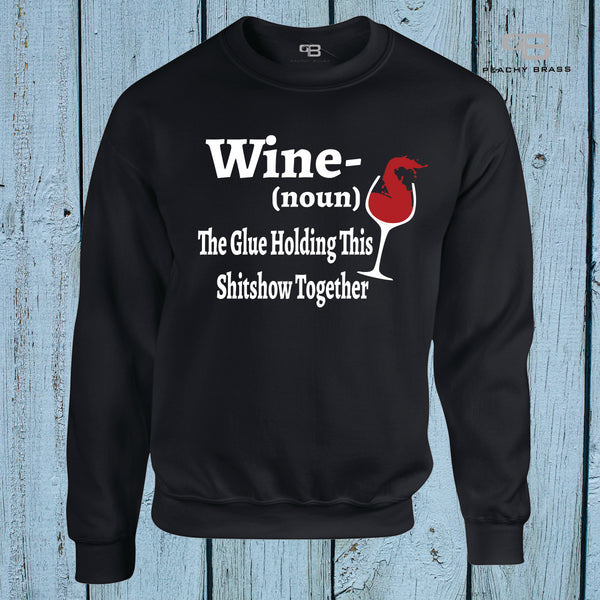 Wine The Glue Holding This Sh!tshow Together Sweatshirt (Without Year)