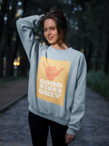 Good Vibes Only HD Crewneck Sweatshirt - Thathoodyshop