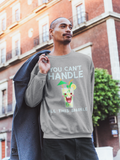 You Can't Handle It HD Crewneck Sweatshirt - Thathoodyshop