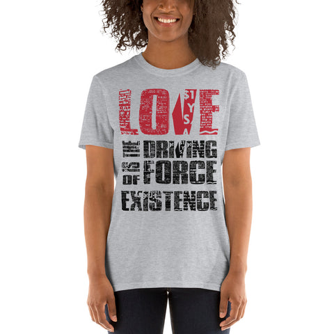 Short-Sleeve Unisex T-Shirt - - Add on Design, Love is the Driving Force of Existence