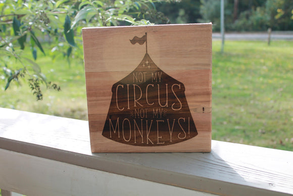 Not My Circus, Kids Sign, Custom, Sign, Hardwood Hand planned, Laser etched, wood, Personalize,footstepsinthepast
