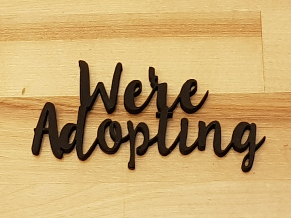 We're Adopting, Adopting Sign, Adoption, Picture Prop, Wooden Words, Laser Cut Out, Wood Cut Out, Custom Word Art, , Footstepsinthepast