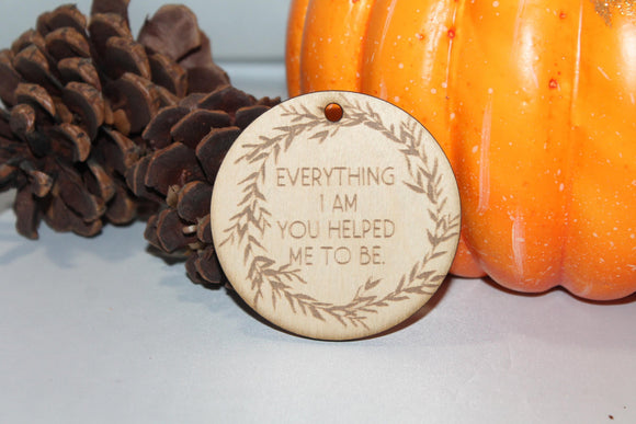 Everything I am, You Helped Me To Be, Encouragement, Christmas Ornament, Custom Ornament, Laser Engraved, Wood Cut Out, Footstepsinthepast