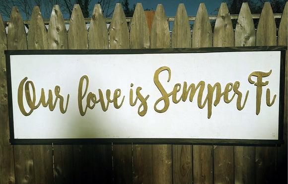 Our Love is Semper Fi, Sign, wood wooden gold Marines,  Large, Farm House, Sign porch deck decor table dinning room signage rustic farmhouse