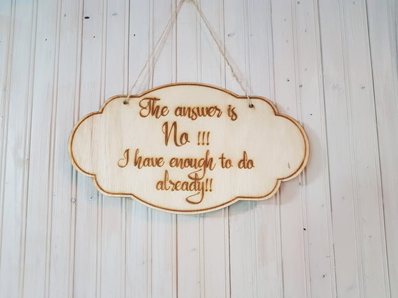 The Answer is NO I am to Busy Already! Engraved, Wall Hanging, Sign for the Busy Person In Your Life, Rustic, Wall Hanging, Coworker