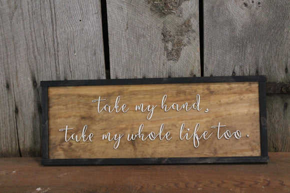 Take My Hand Take My Whole Life Too, Song Lyrics, Elvis Presley, 3D Raised Text, Extra Large, Framed Wood, Sign, Rustic, Primitive, Country