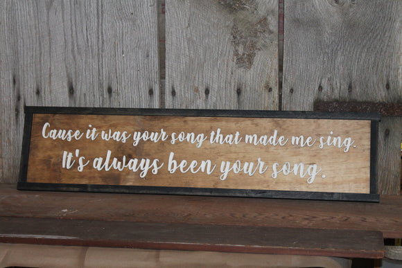 Its Your Song That Made Me Sing It Has Always Been Your Song, Song Lyrics, Garth Brooks,  3D Raised Text, Large, Wood, Sign, Rustic, Country
