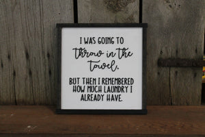 Throw in the Towel, Laundry Room Sign, Humor, Funny, Too Much Laundry, Framed, Black and White, Sign, Wood, Primitive, Wall Decor