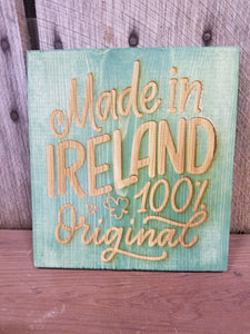 Made in Ireland, 100% Original, Patrick's Day, Irish, St Pattys Day, Hard wood, Engraving, Green, Decoration, Decor, Gift, Sign