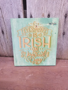Everybody is Irish on St. Patrick's Day, Irish, St Pattys Day, Hard wood, Engraving, Green, Decoration, Decor, Gift, Sign