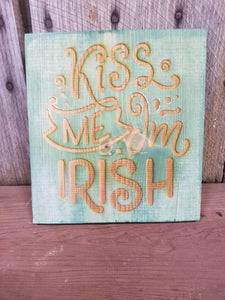 Kiss Me, I'm Irish,  Patrick's Day, Irish, St Pattys Day, Hard wood, Engraving, Green, Decoration, Decor, Gift, Sign