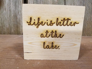 Life is Better at the Lake, Decor, Rustic, Pine, Self Sitter, Handmade, Wood, Laser Engraved, Primitive, Small Accent