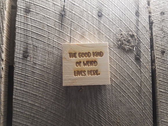 The Good Kind of Weird Lives Here, Weird, Fun, Crazy, Home, Decor, Engraved, Wood, Block, Rustic, Pine, Tiered Tray, Primitive, Self Sitter