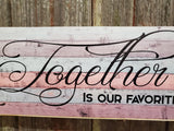 Together is Our Favorite Place to be Wall Sign Pastel Plaque Decor Wall Art Color Wood Print Script Phrase Text