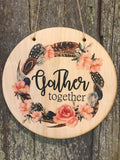 Gather Together Boho Wall Hanger Feathers Wood Door Hanger Floral Roses Round Front Door Entry Way Decor Plaque Wall Art Wood Print Script