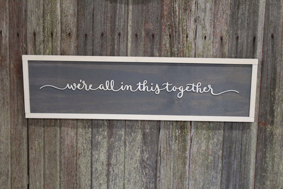 Encouraging Gift We're All In This Together Script Text Sign Gray White Wood 3D Raised Text Rustic Primitive Wall Decor Shabby Chic Wall Art