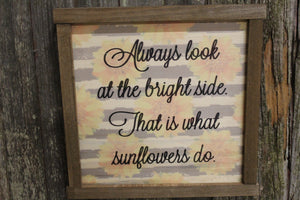 Spring Sunflower Wood Sign Encouragement Always Look at the Bright Side That is What Sunflowers Do Farmhouse Décor Framed Rustic Printed