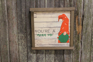 Gnome Your A Mean One Wood Sign Elf Green Beard Grinch Christmas Decoration Farmhouse Décor Framed Rustic Primitive Printed