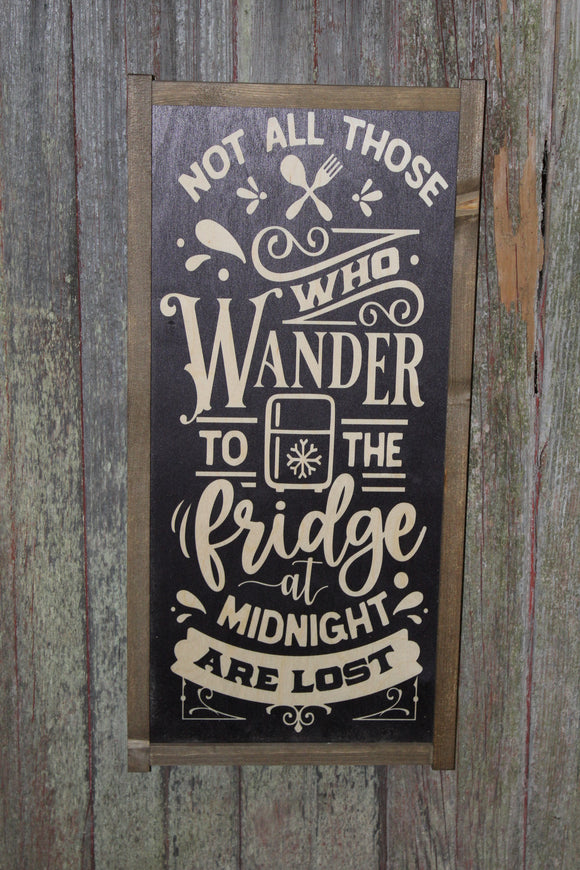 Not All Who Wonder Wood Sign To The Fridge at Midnight Are Lost Humor Funny Kitchen Sign Wall Art Farmhouse Primitive Rustic Text Large Pun