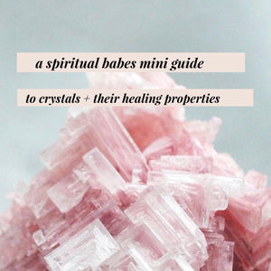 A spiritual babes guide to crystals + their healing properties
