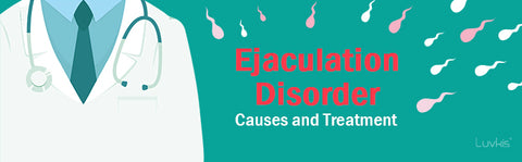 Ejaculation Disorder Causes and Treatment