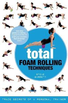 Total Foam Rolling Techniques By Steve Barrett