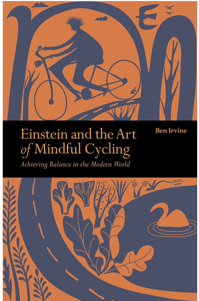 Einstein and the Art of Mindful Cycling by Ben Irvine