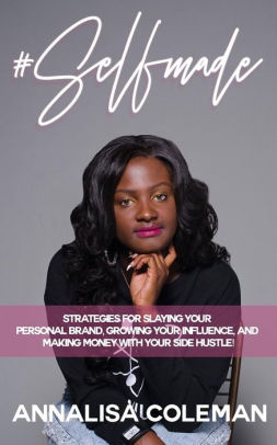 #SelfMade: Strategies for Slaying Your Personal Brand, Growing Your Influence...