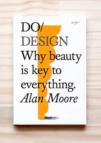 Do Design - Why beauty is key to everything Alan Moore