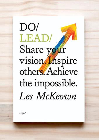 Do Lead - Share your vision. Inspire others. Achieve the impossible Les McKeown