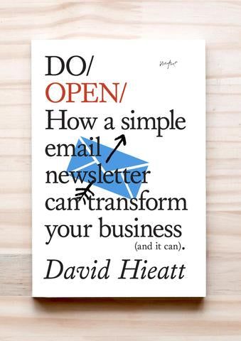 Do Open - How a simple email newsletter can transform your business (and it can) David Hieatt