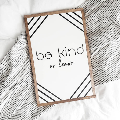 Be Kind Or Leave » Wood Sign «