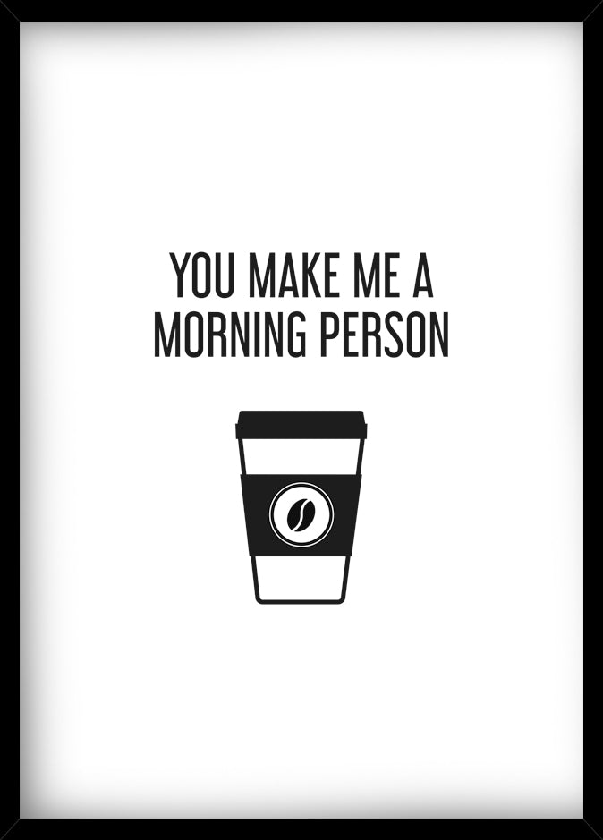 You make me a morning person, coffee -juliste kehystettynä