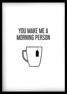 You make me a morning person, tea -juliste kehystettynä